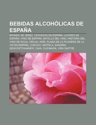 Bebidas Alcoholicas de Espana: Brandy de Jerez, Cervezas de Espana, Licores de Espana, Vino de Espana, Batalla del Vino by...