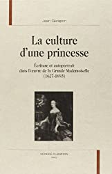 La culture d'une princesse : écriture et autoportrait dans l'oeuvre de la Grande Mademoiselle (1627-1693)
