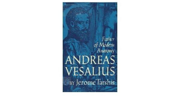 Andreas Vesalius;: Father of modern anatomy: Jerome Tarshis: Amazon ...