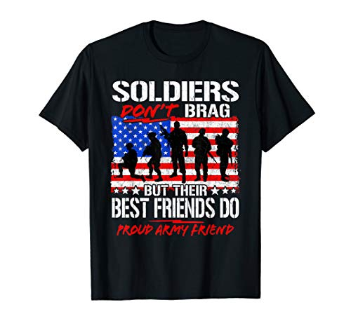 Proud Army Best Friend Shirt Soldiers Don't Brag Buddy Gift