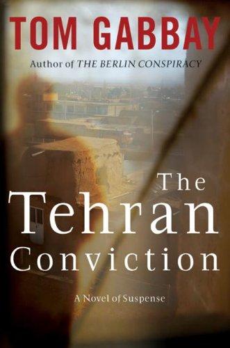 Read Online The Tehran Conviction: A Novel of Suspense ebook