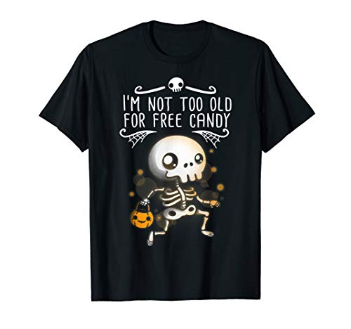 I'm Not Too Old For Free Candy Halloween ()