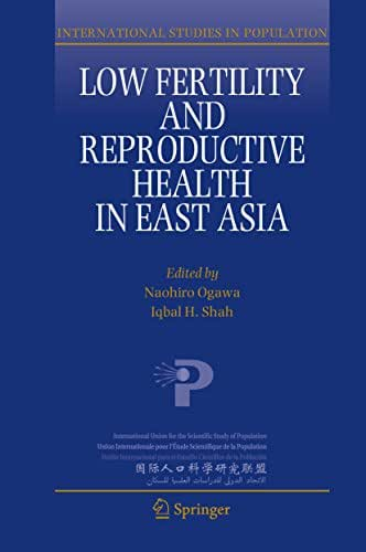 Low Fertility and Reproductive Health in East Asia (International Studies in Population Book 11)