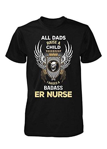 I Raised A Badass Er Nurse. Father's Day Gift - Unisex Tshirt