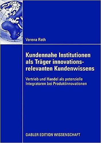 Ebooks gratis download pdf Kundennahe Institutionen als Träger innovationsrelevanten Kundenwissens: Vertrieb und Handel als potenzielle Integratoren bei Produktinnovationen (German Edition) by Verena Rath 3834912093 in het Nederlands