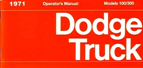 A MUST FOR OWNERS & RESTORERS - THE 1971 DODGE TRUCK & PICKUP OWNERS INSTRUCTION & OPERATING MANUAL - USERS GUIDE Power Wagon, Stake, Van, Forward Control, 4X4, D-100, D-200, D-300, P-200, P-300, W-100, W-200, W-300, B-100, B-200, B-300 (Clutch W300 Pickup Dodge)