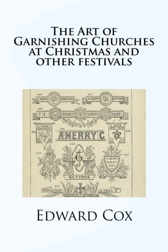 Read Online The Art of Garnishing Churches at Christmas and other festivals ebook
