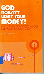 God doesn't want your money: And other…