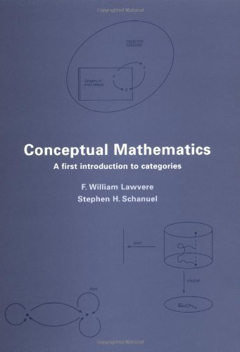 Conceptual Mathematics: A First Introduction to Categories by F. William Lawvere (1997-11-28)