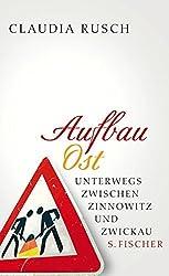 Aufbau Ost: Unterwegs zwischen Zinnowitz und Zwickau by Claudia Rusch (2009-02-07)