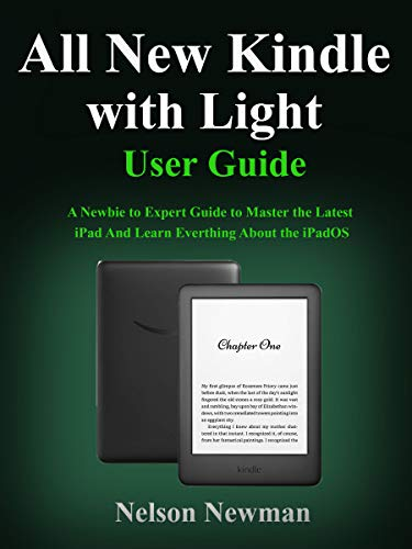All New Kindle with Light User Guide: Master the Complete All New Kindle 2019 Instruction Book In 2 Hours!