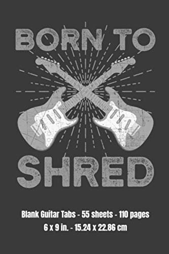 Born To Shred: 55 sheets - 110 pages Blank Guitar Tabs