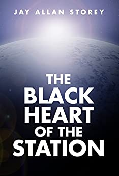 The Black Heart of the Station by [Storey, Jay Allan]