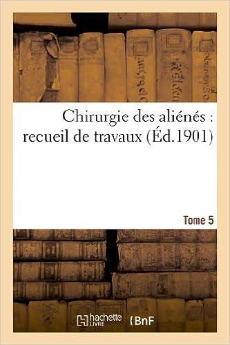 Livres gratuits Chirurgie des aliénés : recueil de travaux. Tome 5 pdf