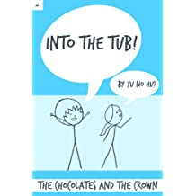 Into the Tub! #1: The Chocolates and the Crown