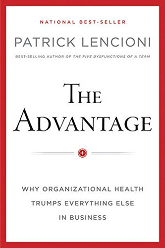 The Advantage: Why Organizational Health Trumps Everything Else In Business [Patrick M. Lencioni] (Tapa Dura)