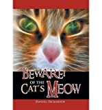 img - for { [ BEWARE! OF THE CAT'S MEOW ] } Desjardin, Daniel ( AUTHOR ) Jul-10-2014 Hardcover book / textbook / text book