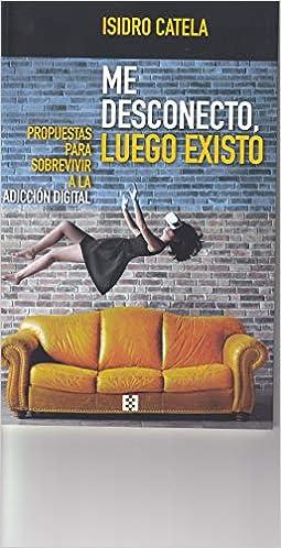 Me desconecto, luego existo (Sociedad): Amazon.es: Isidro ...