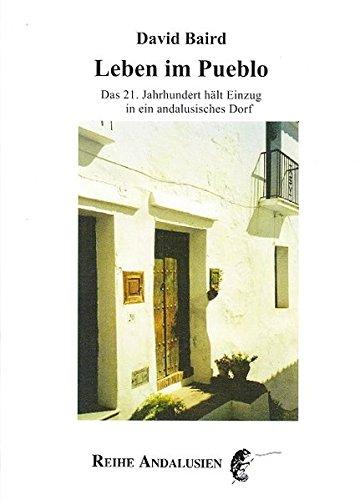 Leben im Pueblo.: Das 21. Jahrhundert hält Einzug in ein andalusisches Dorf.