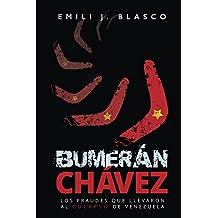 Bumerán Chávez: Los fraudes que llevaron al colapso de Venezuela (Spanish Edition)