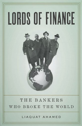 By Liaquat Ahamed - Lords of Finance: The Bankers Who Broke the World (12/23/08)