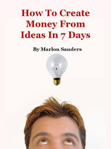 How To Create Money From Ideas In 7 Days