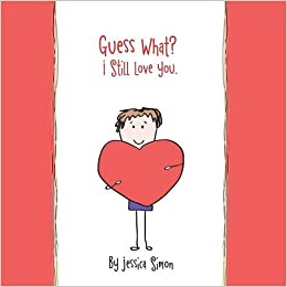 Guess What I Still Love You Jessica Simon 9781483461632 Amazon