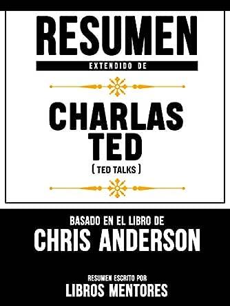 Resumen Extendido De Charlas TED (TED Talks) - Basado En
