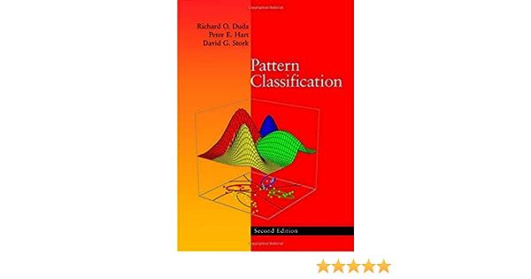 R O Duda S P E Hart S D G Stork S Pattern Classification Pattern Classification 2nd Edition Hardcover 2000 Duda Richard O Amazon Com Books