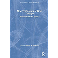 New Techniques of Grief Therapy: Bereavement and Beyond (Series in Death, Dying, and Bereavement) (English Edition)