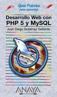 Desarrollo web con PHP 5 y MySQL/Web Development With PHP 5 And MySQL (Guias Practicas para Usuarios / Practical Guides for Users) (Spanish Edition) PDF