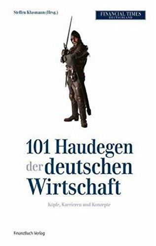 101 Haudegen der deutschen Wirtschaft: Köpfe, Karrieren und Konzepte