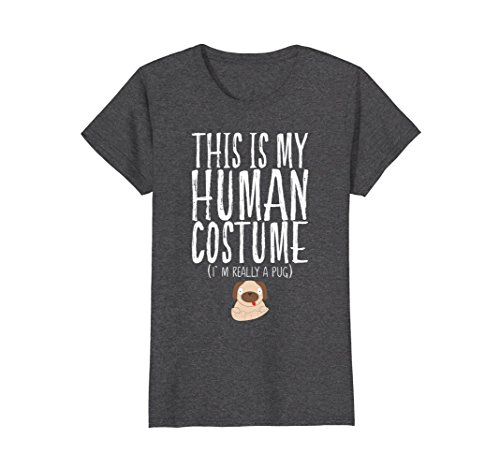 Womens This Is My Human Costume I'm Really A Pug Halloween T Shirt Small Dark Heather