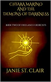 Chiara Marino and the Demons of Darkness: Book Two of Freelance Exorcists