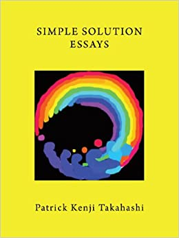 simple solution essays patrick kenji takahashi  simple solution essays patrick kenji takahashi 9781452071756 com books
