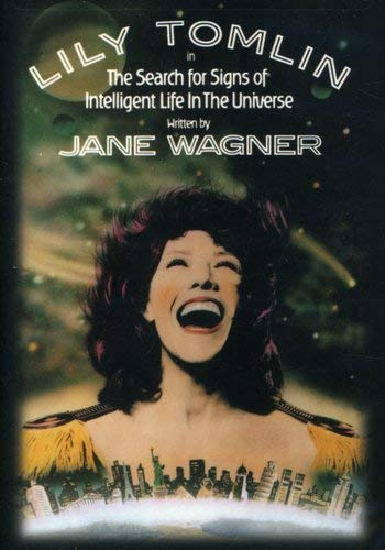 Lily Tomlin: The Search for Signs of Intelligent Life in the Universe (Makes Friendship Life)
