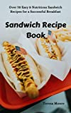 Sandwich Recipe Book:  Over 50 Easy & Nutritious Sandwich Recipes for a Successful Breakfast (Natural Food Book 76)