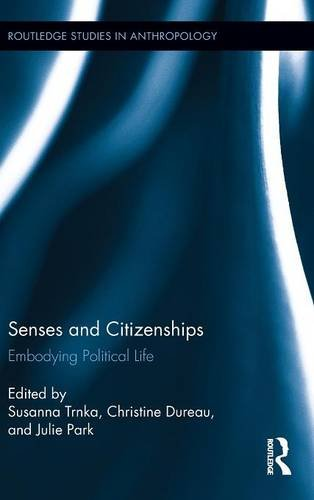 Senses and Citizenships: Embodying Political Life (Routledge Studies in Anthropology)