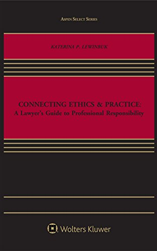 Connecting Ethics and Practice: A Lawyer's Guide to Professional Responsibility (Aspen Select)