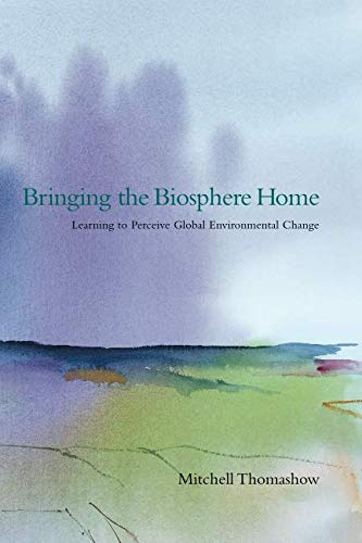 Bringing the Biosphere Home: Learning to Perceive Global Environmental Change (The MIT Press)