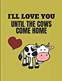 I'll Love You Until The Cows Come Home: Customized Notebook Journal