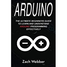 Arduino: The Ultimate Beginner's Guide to Learn and Understand Arduino Programming Effectively