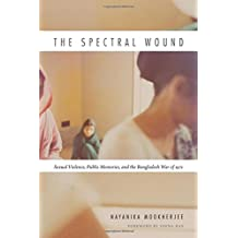 The Spectral Wound: Sexual Violence, Public Memories, and the Bangladesh War of 1971