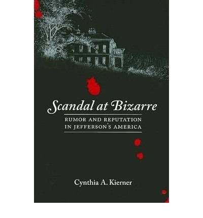 Scandal at Bizarre: Rumor and Reputation in Jefferson's America (Paperback) - Common ebook