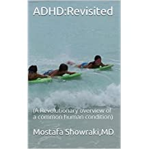 ADHD:Revisited: (A Revolutionary overview of a common human condition)