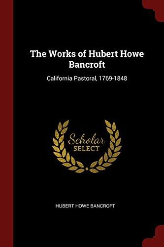 Howe Bancroft: California Pastoral, 1769-1848 ()