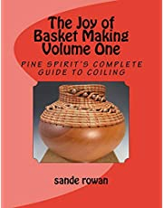 The Joy of Basket Making: Pine Spirit's complete guide to coiling Volume 1