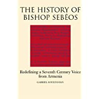 The History of Bishop Sebeos: Redefining a Seventh Century Voice from Armenia