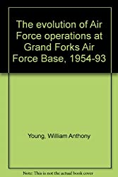 The evolution of Air Force operations at Grand Forks Air Force Base, 1954-93