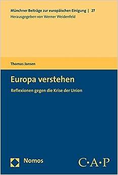 Europa Verstehen: Reflexionen Gegen Die Krise Der Union (Munchner Beitrage Zur Europaischen Einigung) (German Edition)